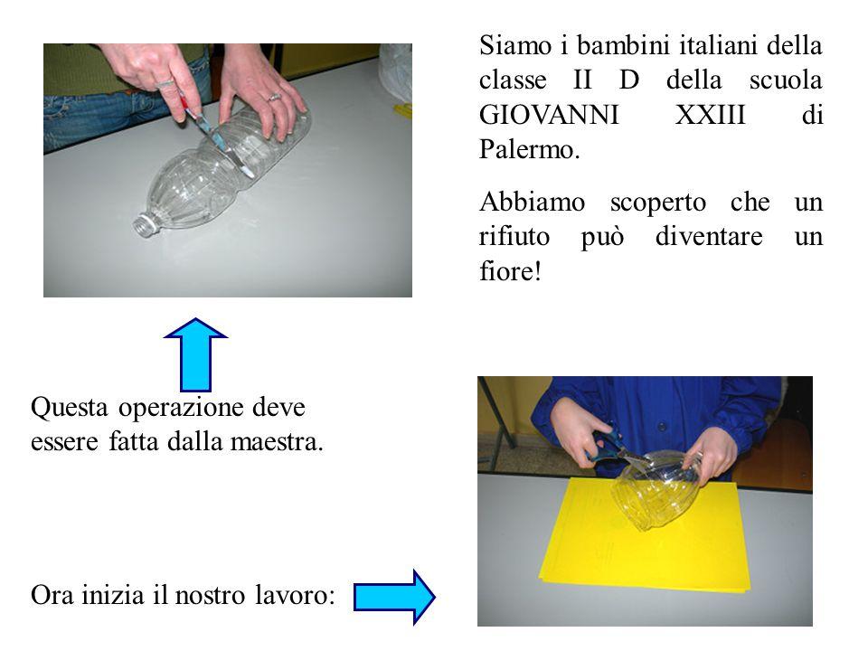 Siamo i bambini italiani della classe II D della scuola GIOVANNI XXIII di Palermo. Abbiamo scoperto che un rifiuto può diventare un fiore! Questa oper
