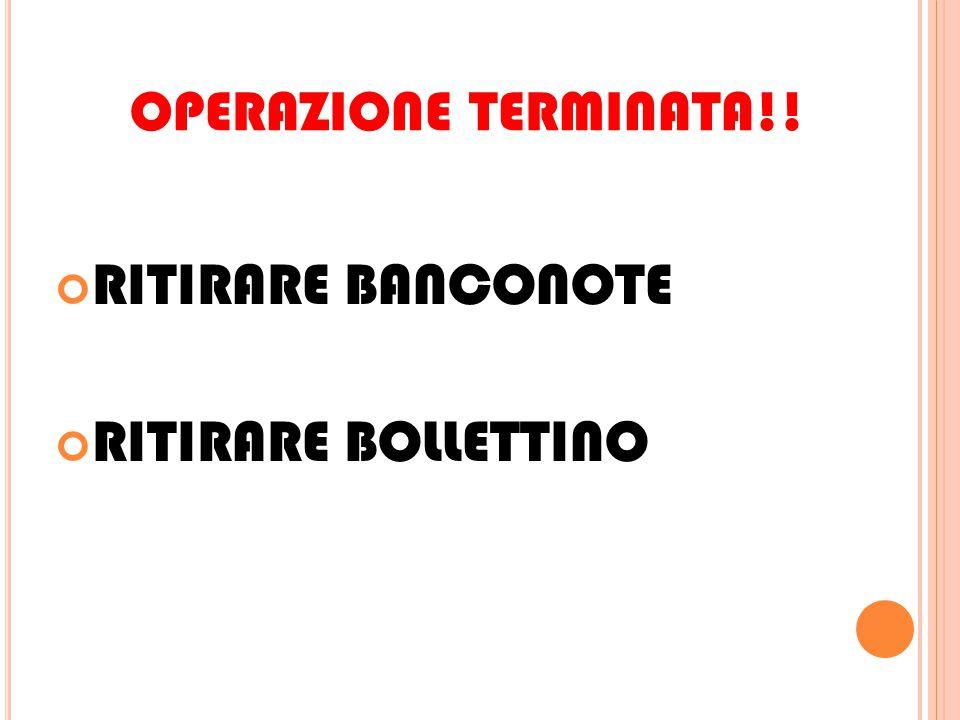 OPERAZIONE TERMINATA!! RITIRARE BANCONOTE RITIRARE BOLLETTINO