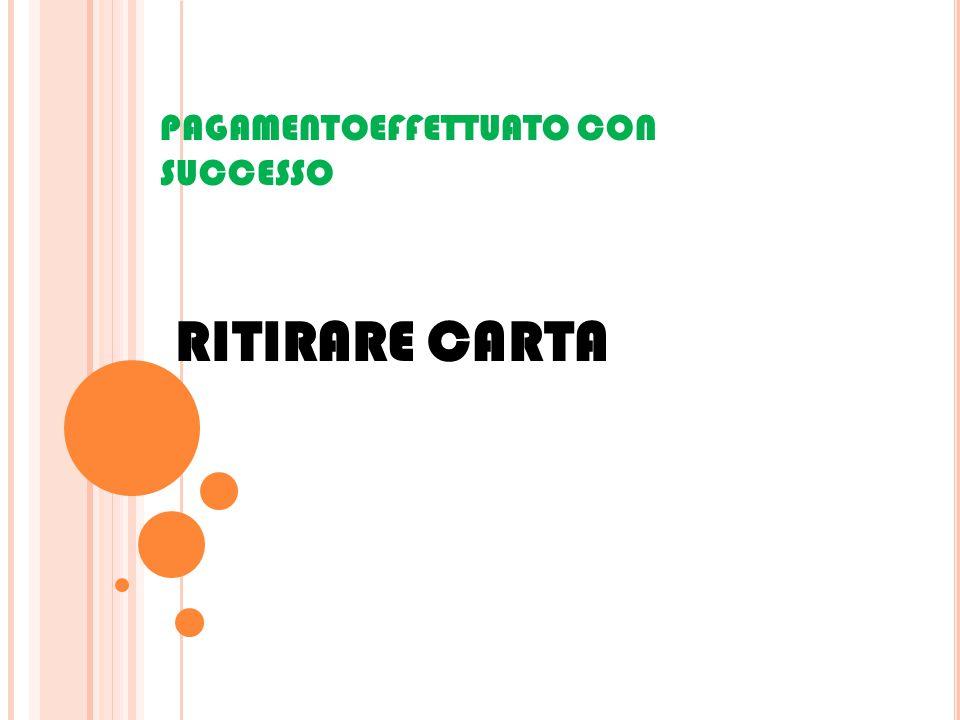 PAGAMENTOEFFETTUATO CON SUCCESSO RITIRARE CARTA