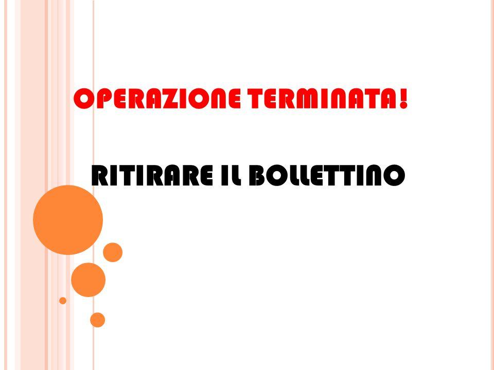 OPERAZIONE TERMINATA! RITIRARE IL BOLLETTINO