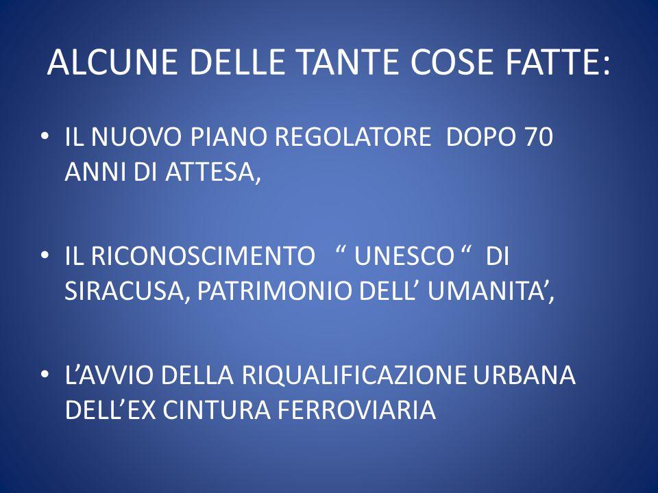 ALCUNE DELLE TANTE COSE FATTE: IL NUOVO PIANO REGOLATORE DOPO 70 ANNI DI ATTESA, IL RICONOSCIMENTO UNESCO DI SIRACUSA, PATRIMONIO DELL' UMANITA', L'AVVIO DELLA RIQUALIFICAZIONE URBANA DELL'EX CINTURA FERROVIARIA