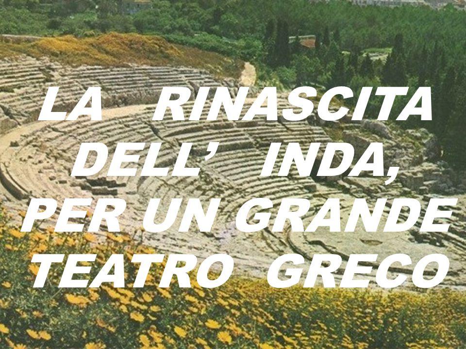 LA RINASCITA DELL' INDA, PER UN GRANDE TEATRO GRECO