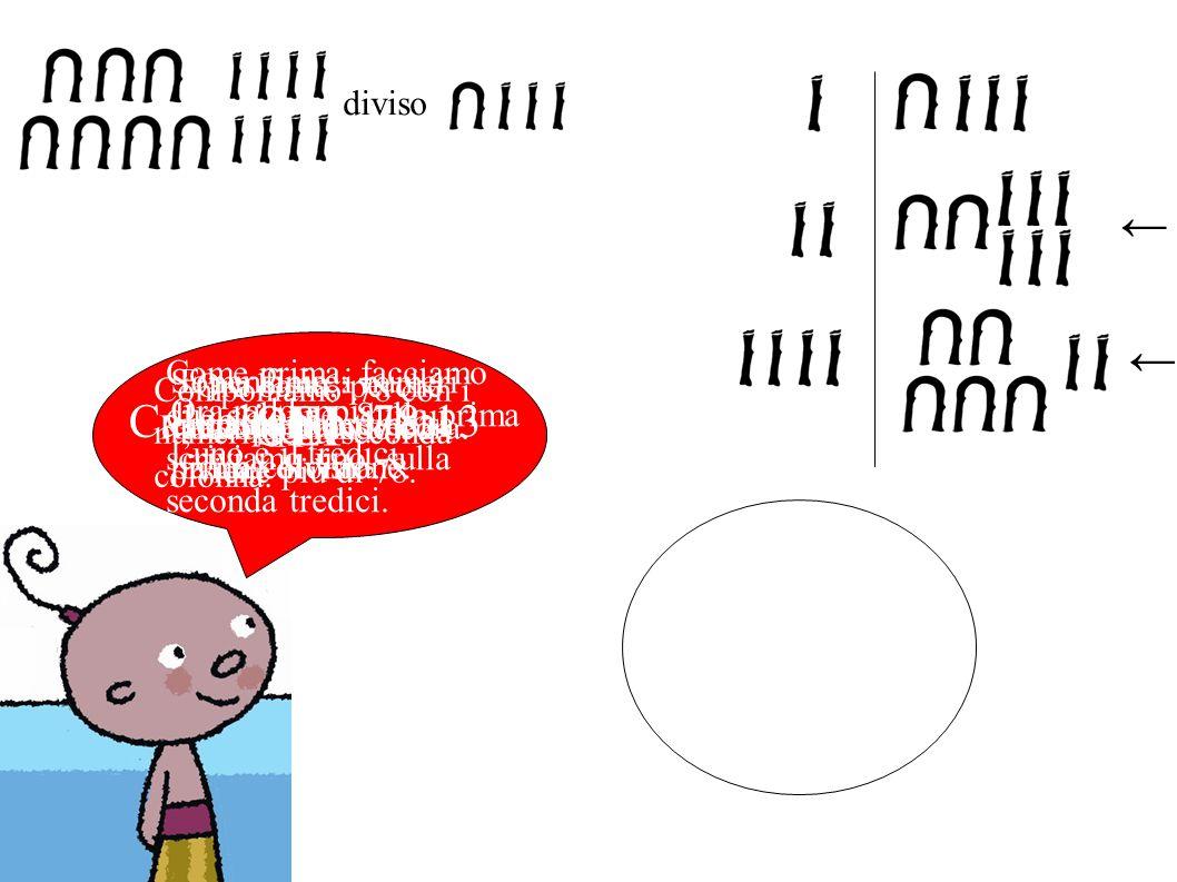 E per finire: impariamo come si fa una divisione. Calcoliamo 78:13 Come prima, facciamo due colonne. Sulla prima scriviamo uno, sulla seconda tredici.