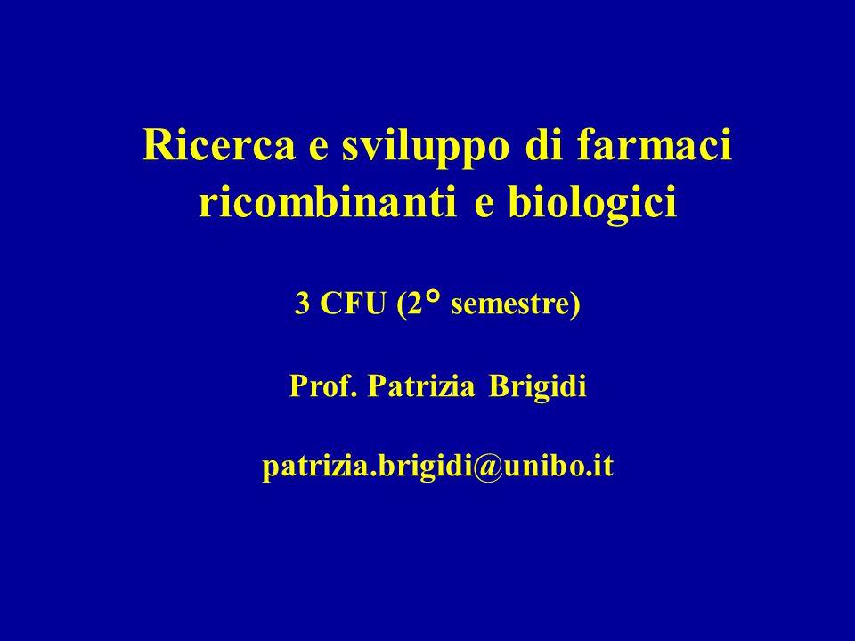 Ricerca e sviluppo di farmaci ricombinanti e biologici 3 CFU (2° semestre) Prof.