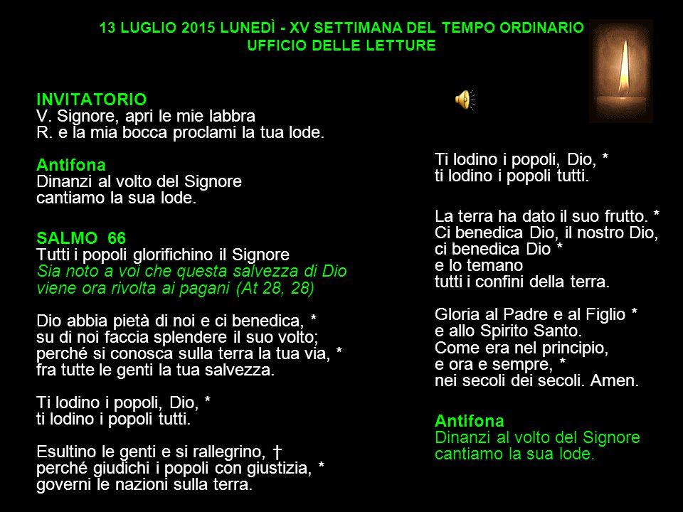 13 LUGLIO 2015 LUNEDÌ - XV SETTIMANA DEL TEMPO ORDINARIO UFFICIO DELLE LETTURE INVITATORIO V.