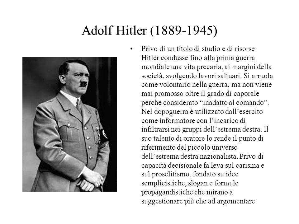 Adolf Hitler (1889-1945) Privo di un titolo di studio e di risorse Hitler condusse fino alla prima guerra mondiale una vita precaria, ai margini della
