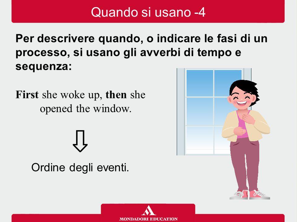 First she woke up, then she opened the window.⇩ Ordine degli eventi.