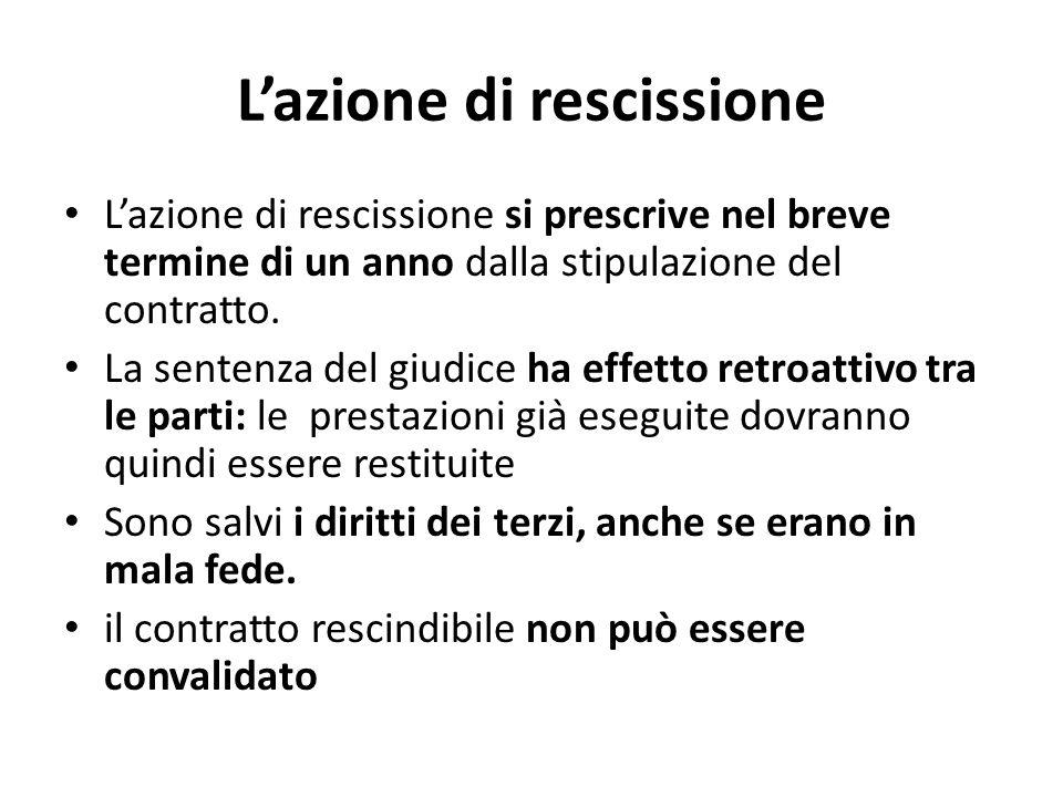 L'azione di rescissione L'azione di rescissione si prescrive nel breve termine di un anno dalla stipulazione del contratto. La sentenza del giudice ha