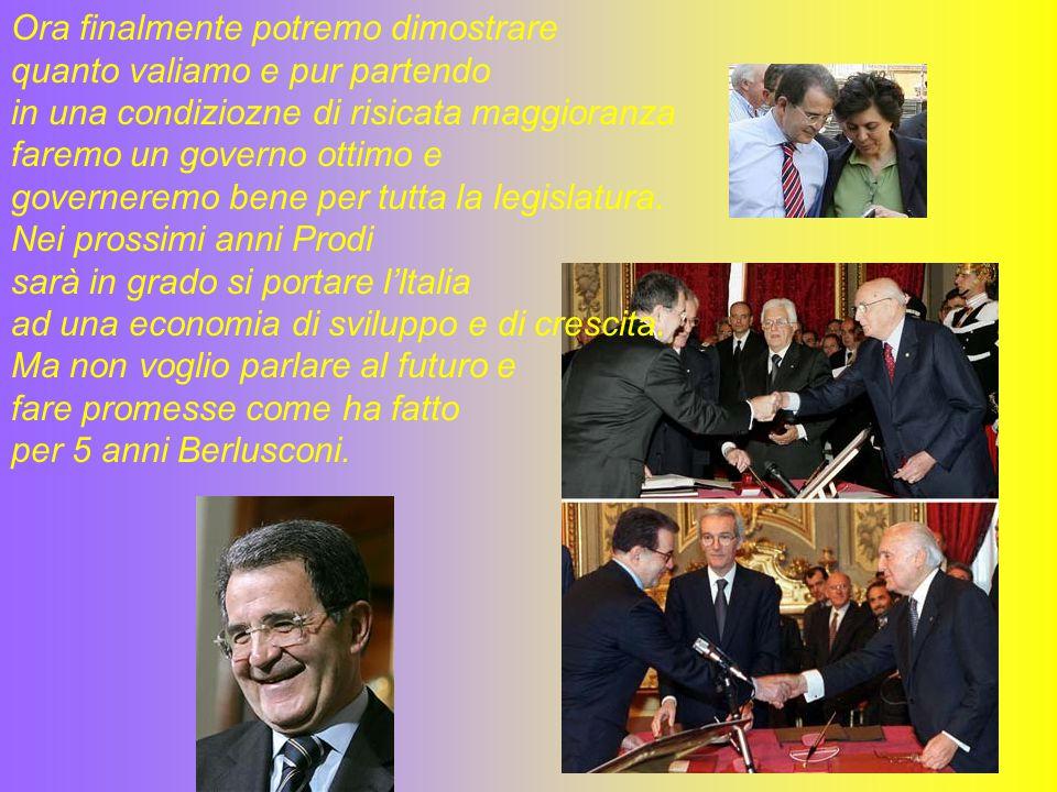 Sono felice ed entusiasta del nuovo governo Prodi.