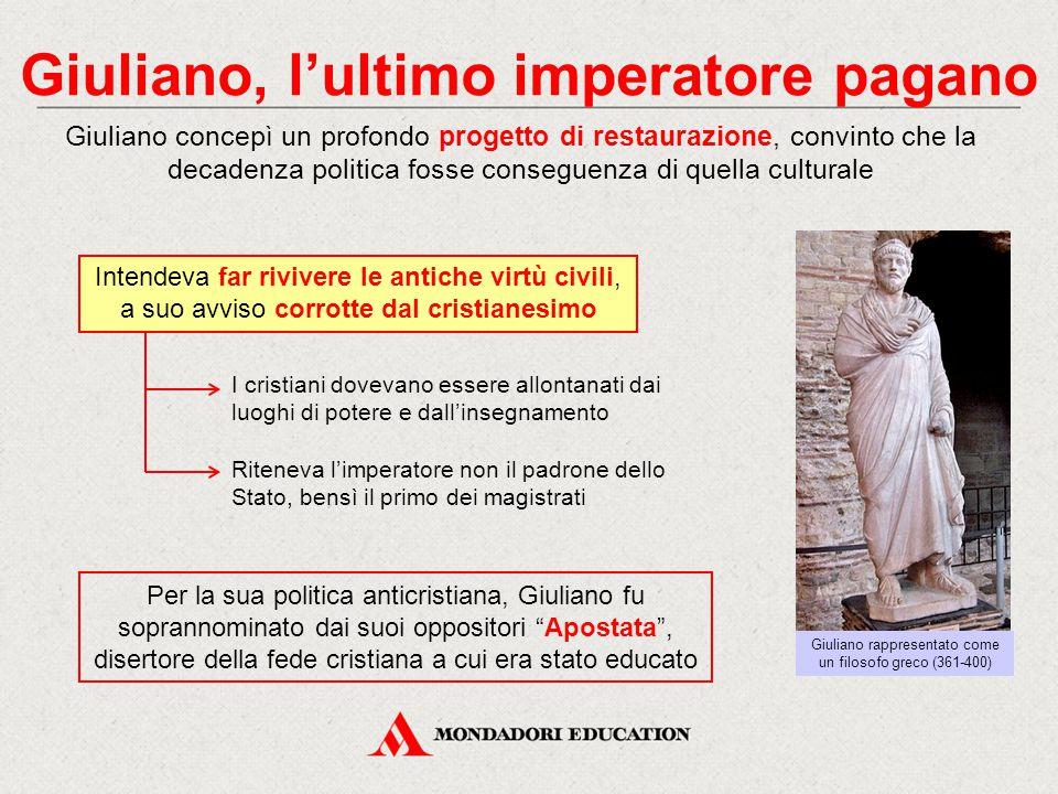Giuliano, l'ultimo imperatore pagano Giuliano concepì un profondo progetto di restaurazione, convinto che la decadenza politica fosse conseguenza di q