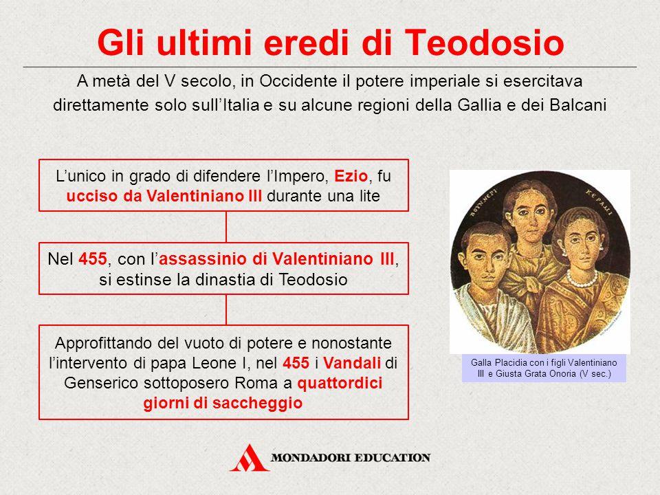 Gli ultimi eredi di Teodosio Nel 455, con l'assassinio di Valentiniano III, si estinse la dinastia di Teodosio A metà del V secolo, in Occidente il po