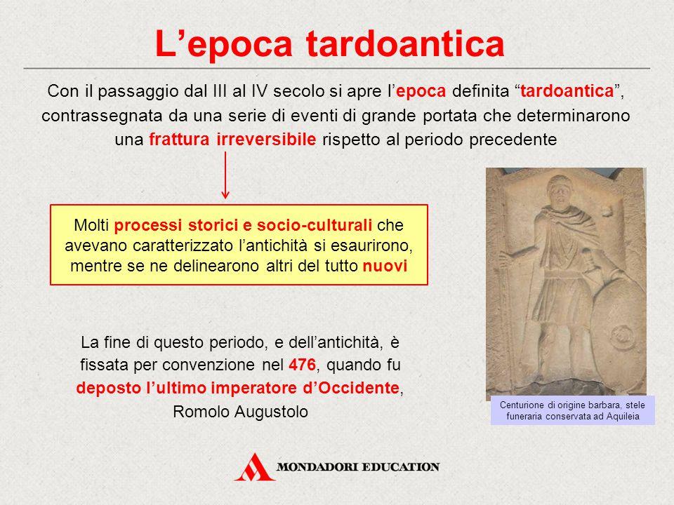 """L'epoca tardoantica Con il passaggio dal III al IV secolo si apre l'epoca definita """"tardoantica"""", contrassegnata da una serie di eventi di grande port"""