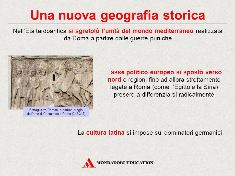 Una nuova geografia storica Nell'Età tardoantica si sgretolò l'unità del mondo mediterraneo realizzata da Roma a partire dalle guerre puniche L'asse p