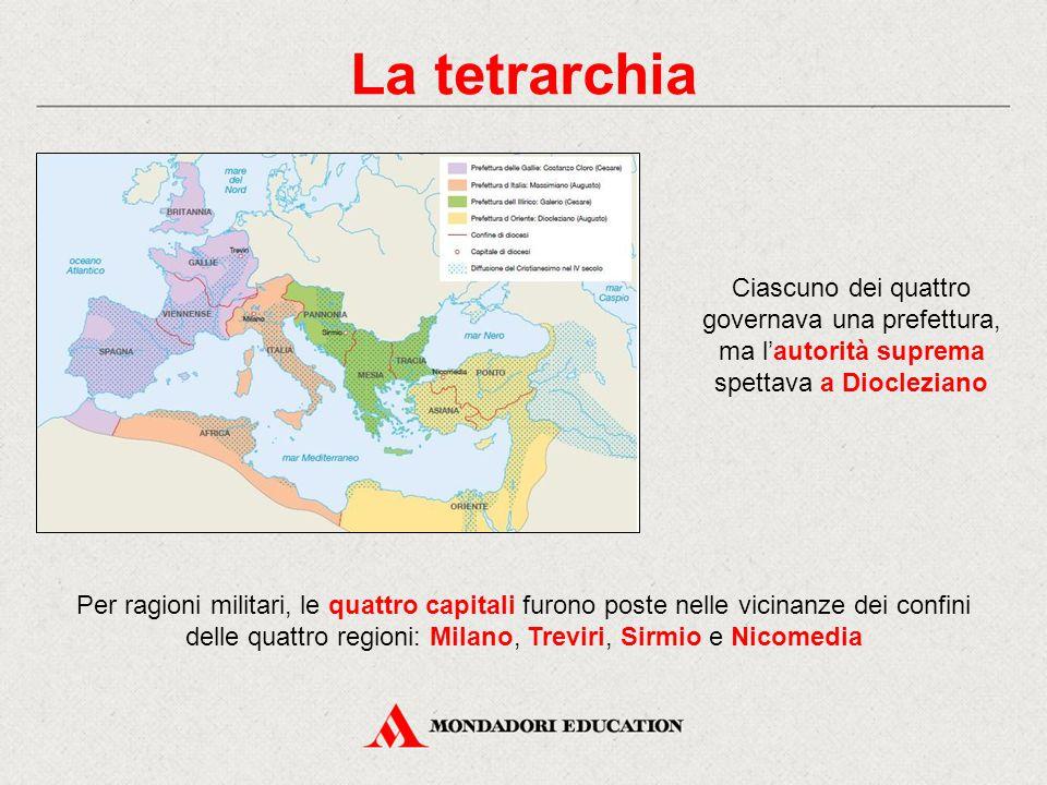 La tetrarchia Per ragioni militari, le quattro capitali furono poste nelle vicinanze dei confini delle quattro regioni: Milano, Treviri, Sirmio e Nico