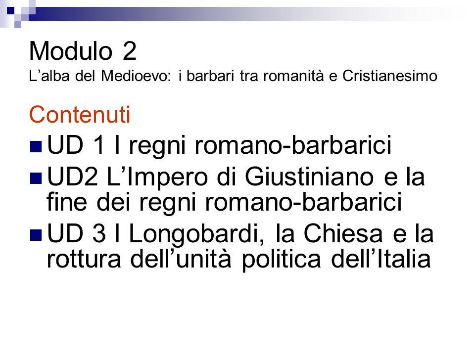 Modulo 2 L'alba del Medioevo: i barbari tra romanità e Cristianesimo Contenuti UD 1 I regni romano-barbarici UD2 L'Impero di Giustiniano e la fine dei