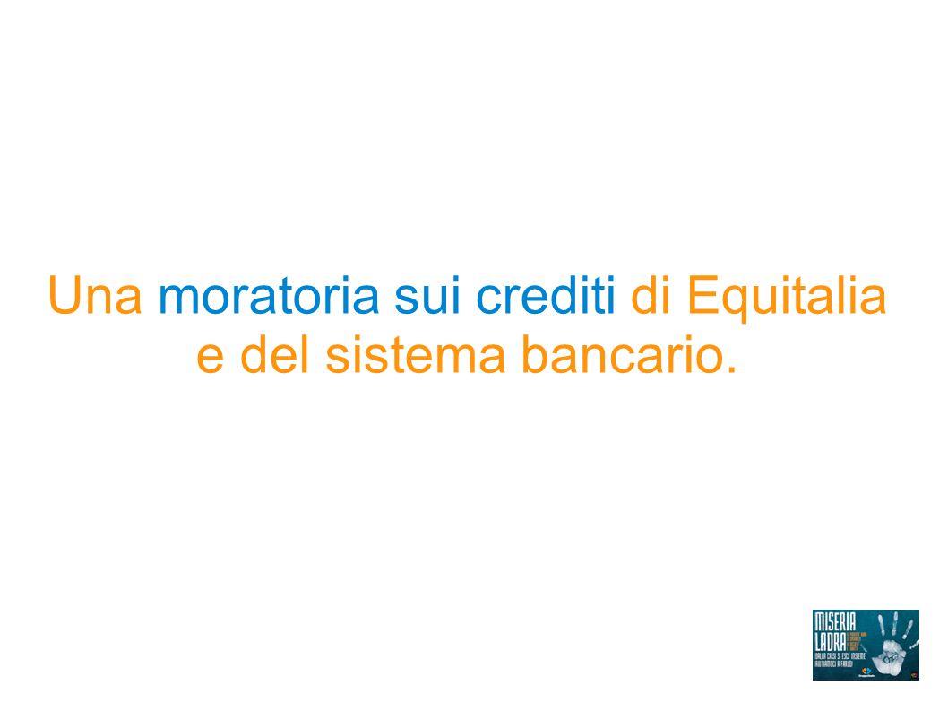 Una moratoria sui crediti di Equitalia e del sistema bancario.