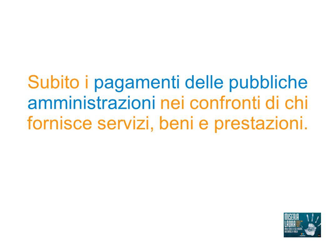 Subito i pagamenti delle pubbliche amministrazioni nei confronti di chi fornisce servizi, beni e prestazioni.
