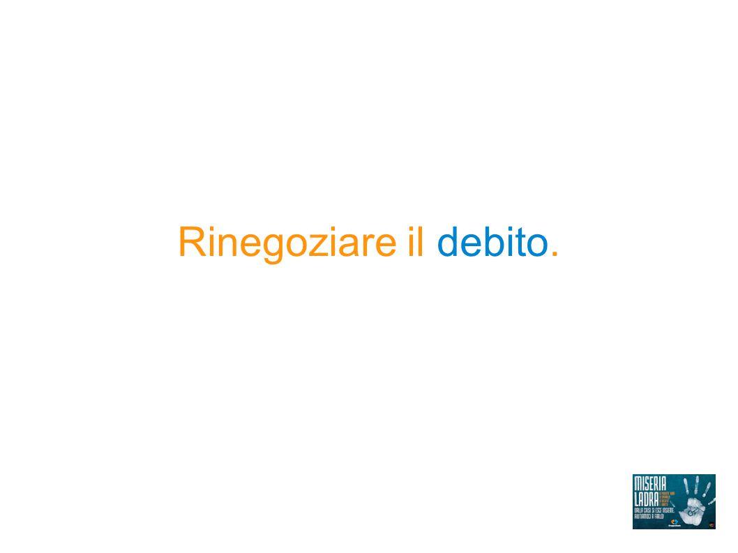 Rinegoziare il debito.