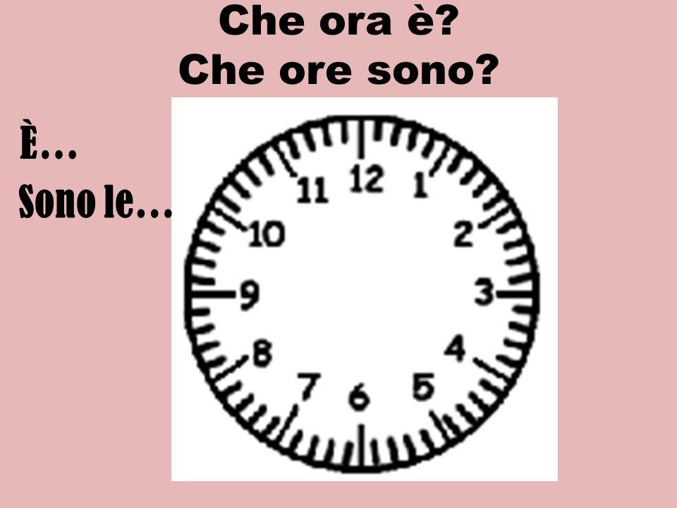 Che ora è? Che ore sono? È… Sono le… di mattina di pomeriggio di sera di notte