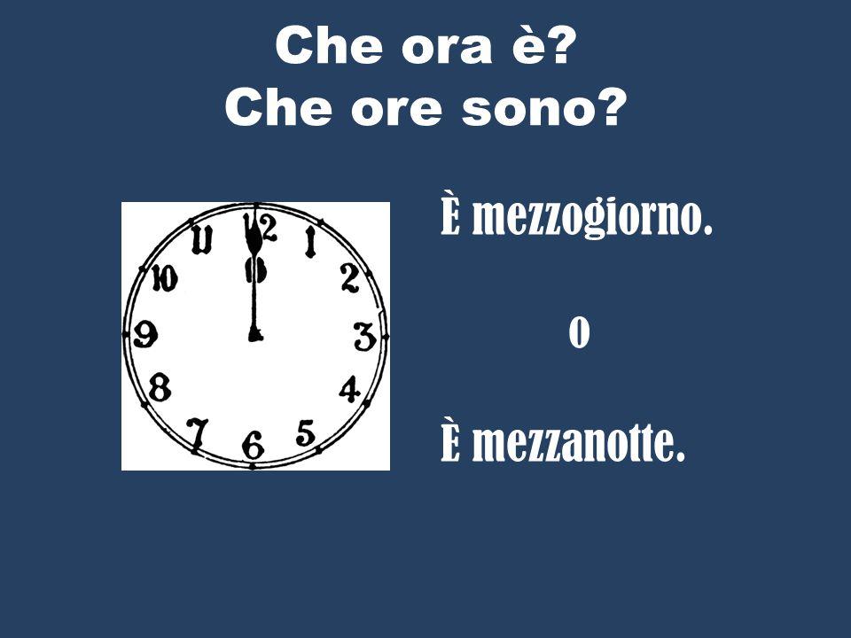Che ora è? Che ore sono? Sono le dieci ed un quarto.
