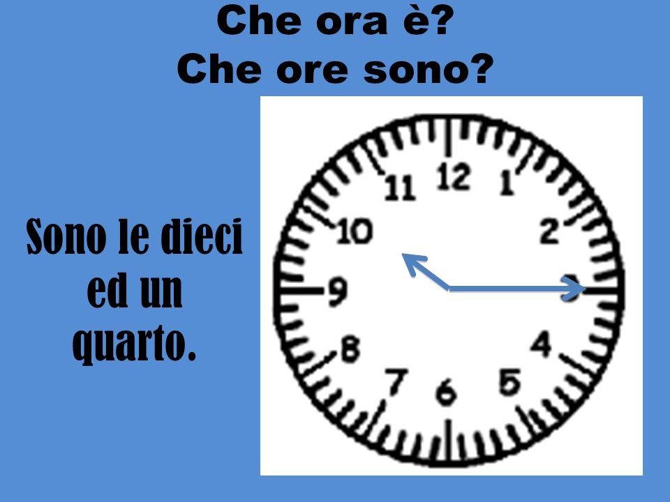 Sono le due e mezzo. Che ora è? Che ore sono?