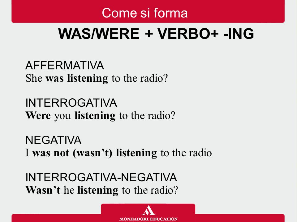 WAS/WERE + VERBO+ -ING AFFERMATIVA She was listening to the radio.