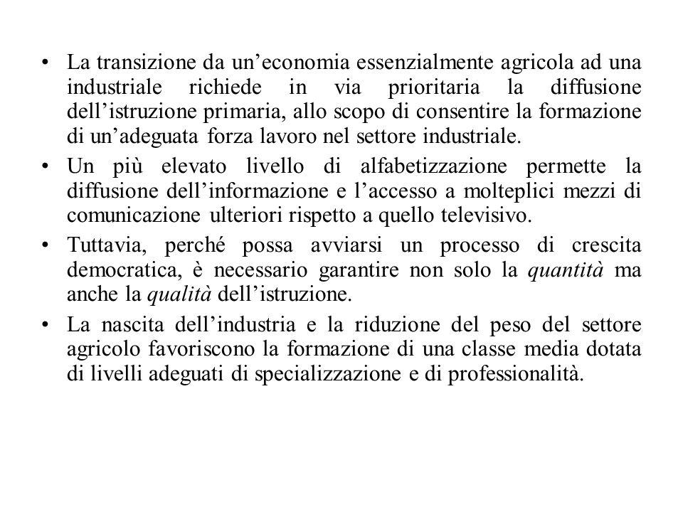 La transizione da un'economia essenzialmente agricola ad una industriale richiede in via prioritaria la diffusione dell'istruzione primaria, allo scopo di consentire la formazione di un'adeguata forza lavoro nel settore industriale.