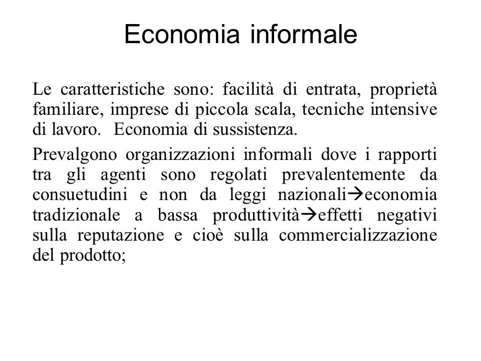 Economia informale Le caratteristiche sono: facilità di entrata, proprietà familiare, imprese di piccola scala, tecniche intensive di lavoro. Economia