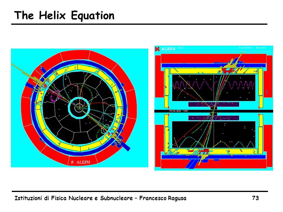 Istituzioni di Fisica Nucleare e Subnucleare – Francesco Ragusa73 The Helix Equation