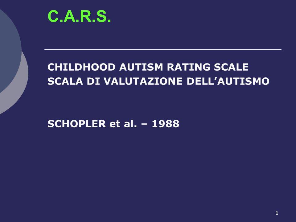 1 C.A.R.S. CHILDHOOD AUTISM RATING SCALE SCALA DI VALUTAZIONE DELL'AUTISMO SCHOPLER et al. – 1988