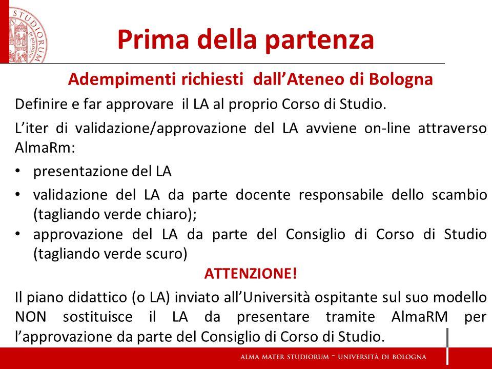 Prima della partenza Adempimenti richiesti dall'Ateneo di Bologna Definire e far approvare il LA al proprio Corso di Studio.