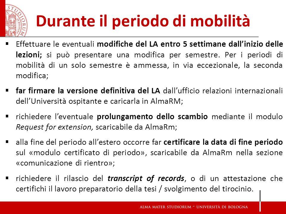 Durante il periodo di mobilità  Effettuare le eventuali modifiche del LA entro 5 settimane dall'inizio delle lezioni; si può presentare una modifica per semestre.