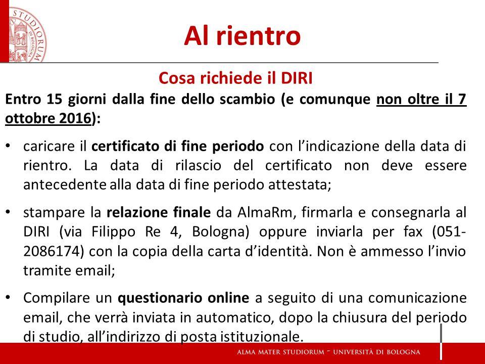 Al rientro Cosa richiede il DIRI Entro 15 giorni dalla fine dello scambio (e comunque non oltre il 7 ottobre 2016): caricare il certificato di fine periodo con l'indicazione della data di rientro.