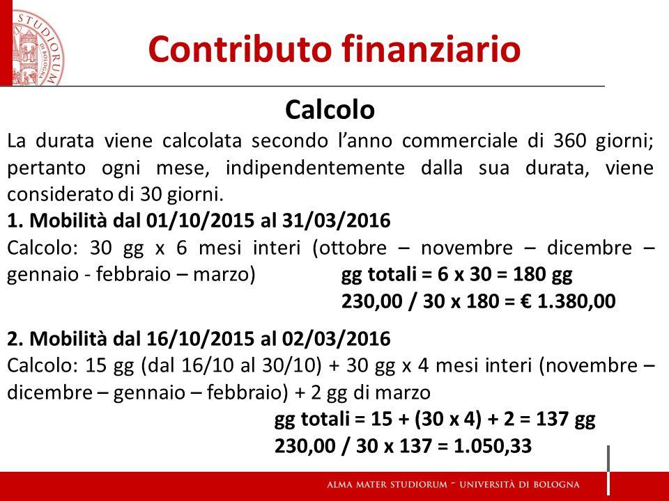 Contributo finanziario Calcolo La durata viene calcolata secondo l'anno commerciale di 360 giorni; pertanto ogni mese, indipendentemente dalla sua durata, viene considerato di 30 giorni.