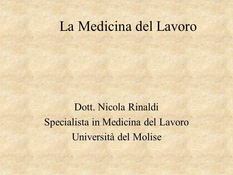 La Medicina del Lavoro Dott. Nicola Rinaldi Specialista in Medicina del Lavoro Università del Molise