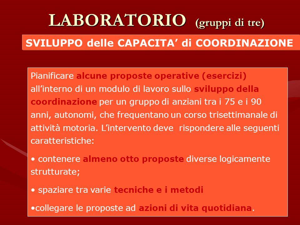 LABORATORIO (gruppi di tre) SVILUPPO delle CAPACITA' di COORDINAZIONE Pianificare alcune proposte operative (esercizi) all'interno di un modulo di lav