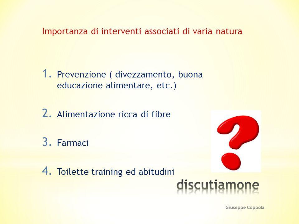 Importanza di interventi associati di varia natura 1. Prevenzione ( divezzamento, buona educazione alimentare, etc.) 2. Alimentazione ricca di fibre 3