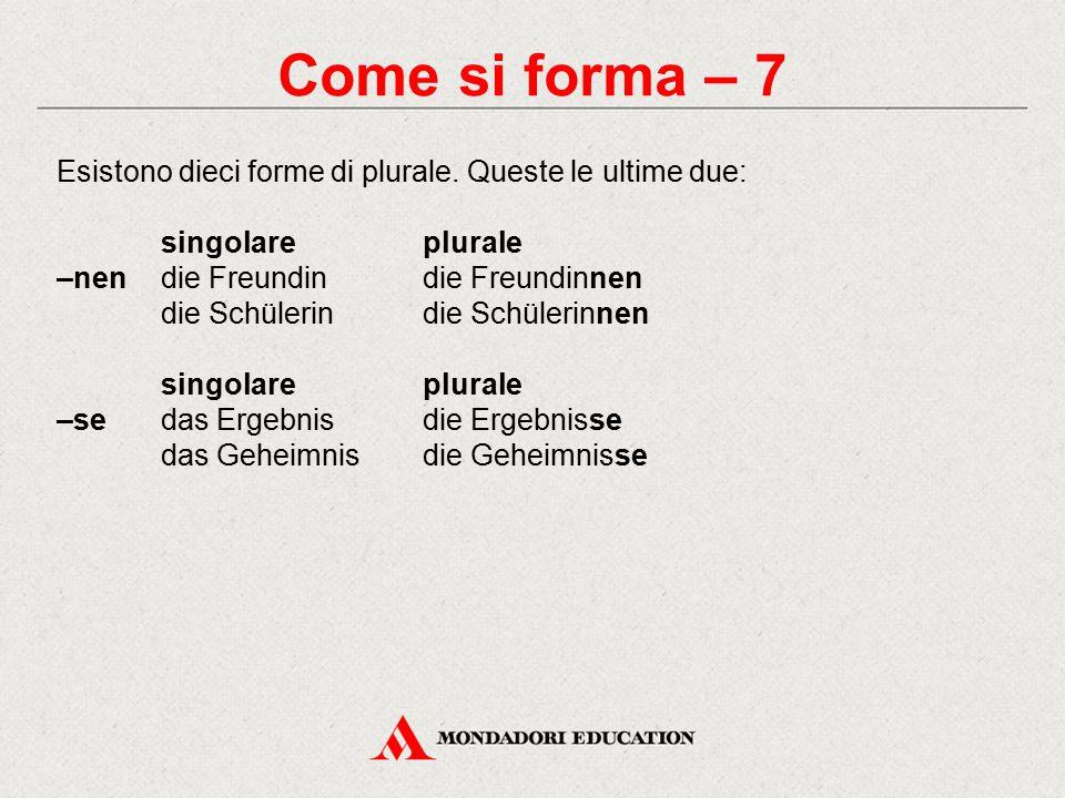 Come si forma – 7 Esistono dieci forme di plurale.
