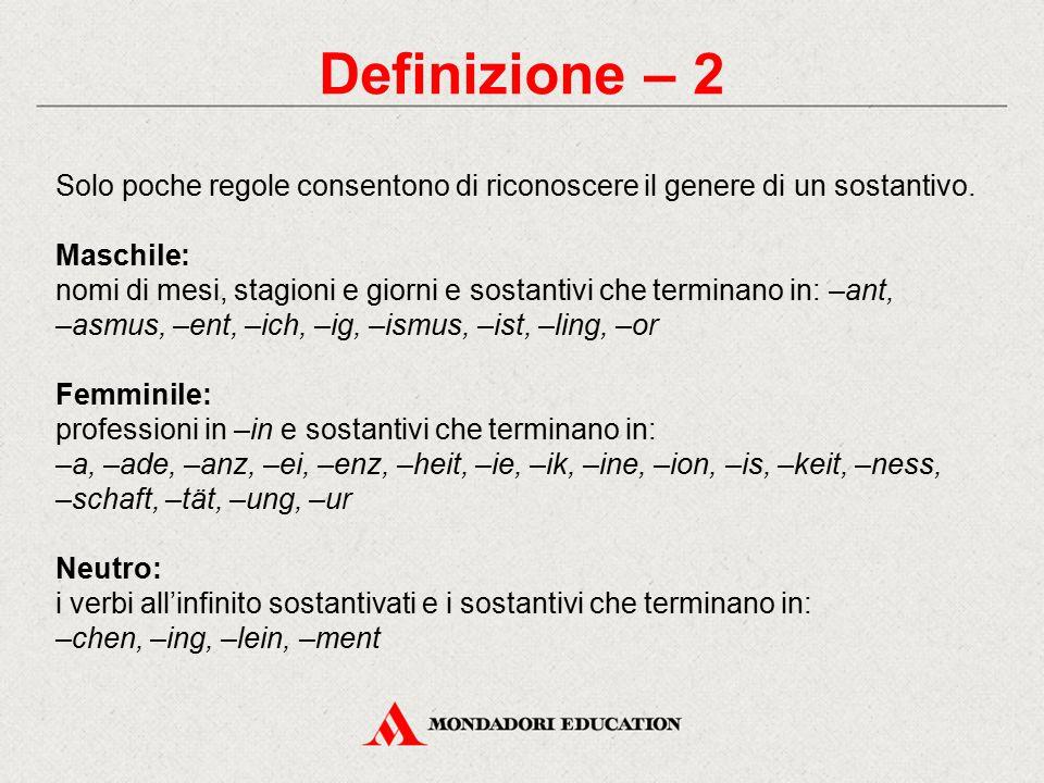 Definizione – 2 Solo poche regole consentono di riconoscere il genere di un sostantivo.