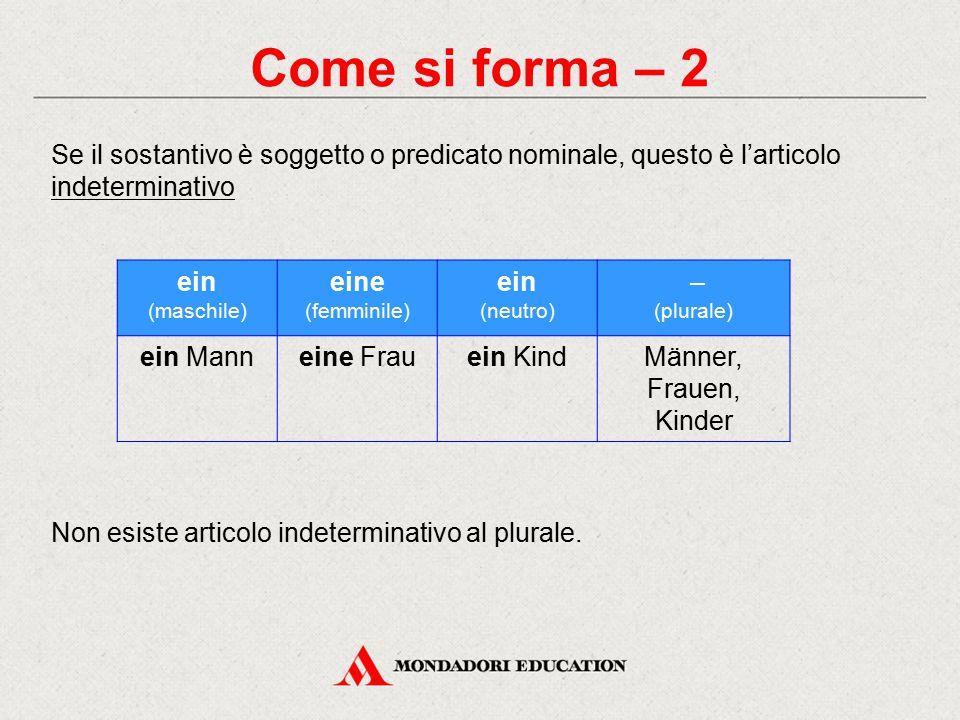 Come si forma – 2 Non esiste articolo indeterminativo al plurale.