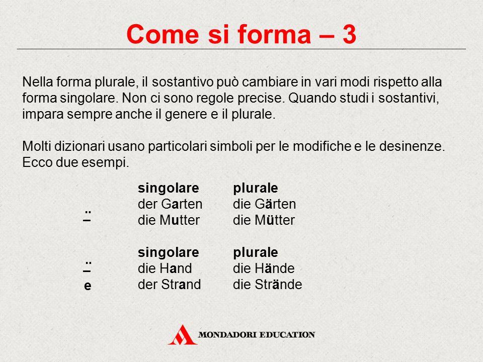 Come si forma – 3 Nella forma plurale, il sostantivo può cambiare in vari modi rispetto alla forma singolare.