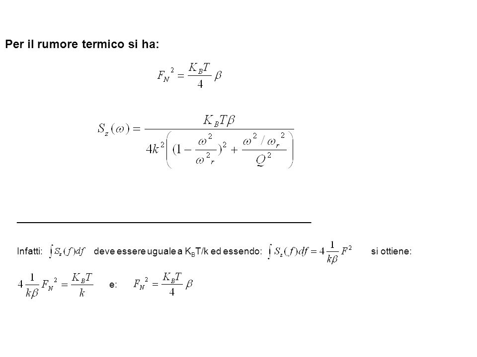 Per il rumore termico si ha: _________________________________________________________ Infatti: deve essere uguale a K B T/k ed essendo: si ottiene: e: