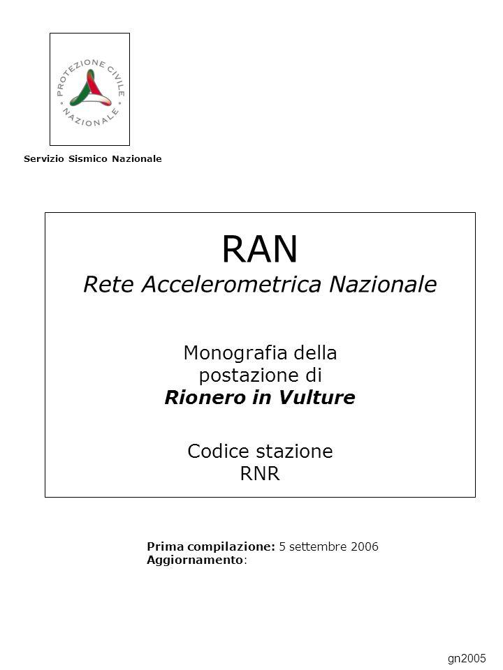 RAN Rete Accelerometrica Nazionale Monografia della postazione di Rionero in Vulture Codice stazione RNR Prima compilazione: 5 settembre 2006 Aggiornamento: Servizio Sismico Nazionale gn2005