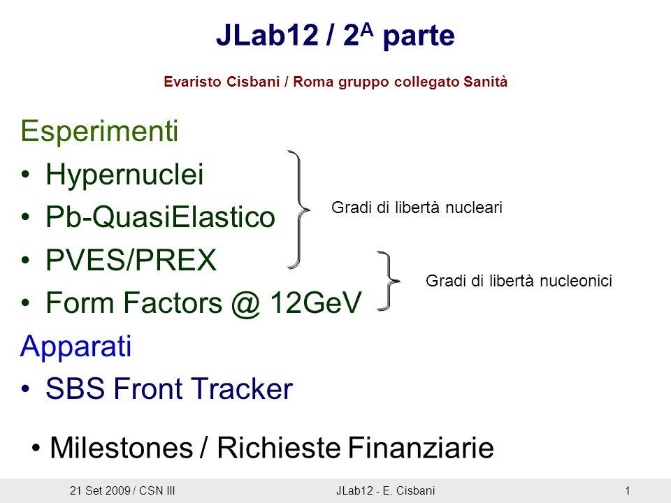 JLab12 / 2 A parte Esperimenti Hypernuclei Pb-QuasiElastico PVES/PREX Form Factors @ 12GeV Apparati SBS Front Tracker Milestones / Richieste Finanziar