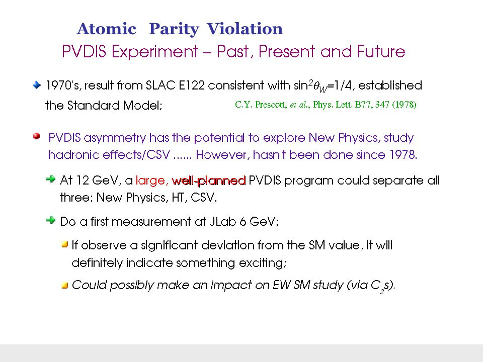 Atomic Parity Violation Low Q test of Standard Model Needs R to make further progress.