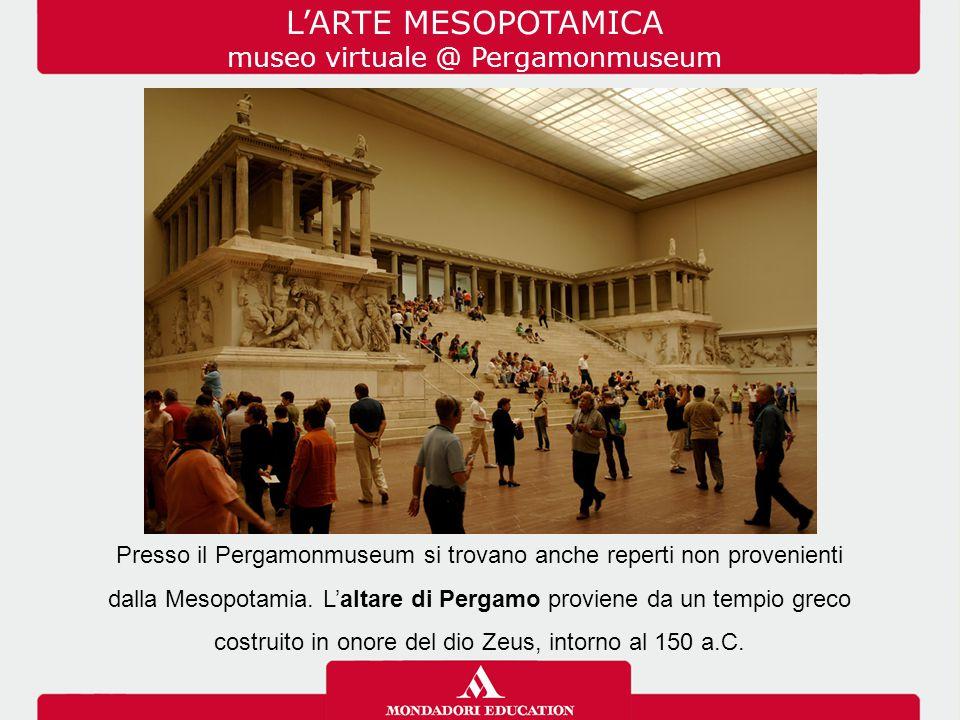 Presso il Pergamonmuseum si trovano anche reperti non provenienti dalla Mesopotamia. L'altare di Pergamo proviene da un tempio greco costruito in onor