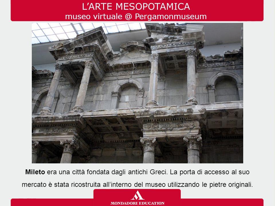 Mileto era una città fondata dagli antichi Greci. La porta di accesso al suo mercato è stata ricostruita all'interno del museo utilizzando le pietre o