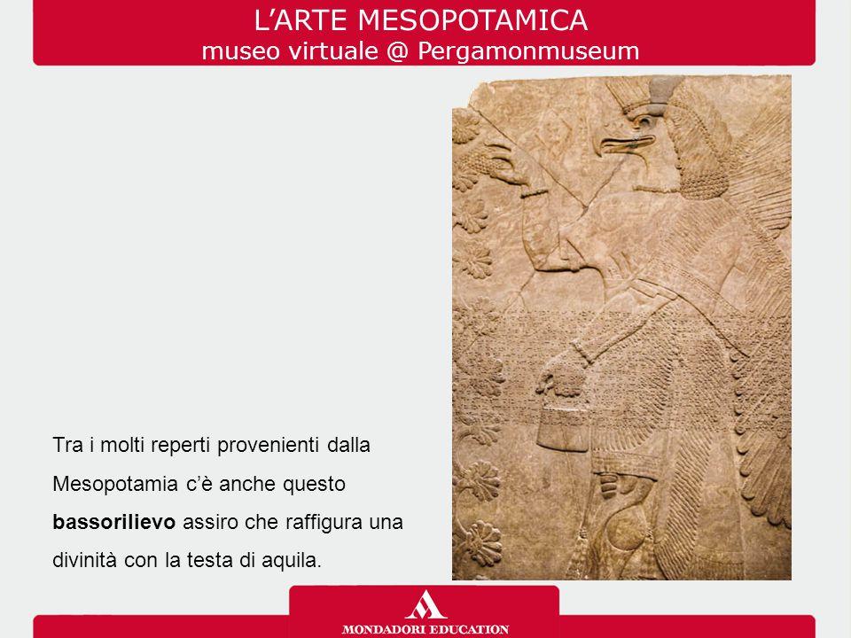 Tra i molti reperti provenienti dalla Mesopotamia c'è anche questo bassorilievo assiro che raffigura una divinità con la testa di aquila. L'ARTE MESOP