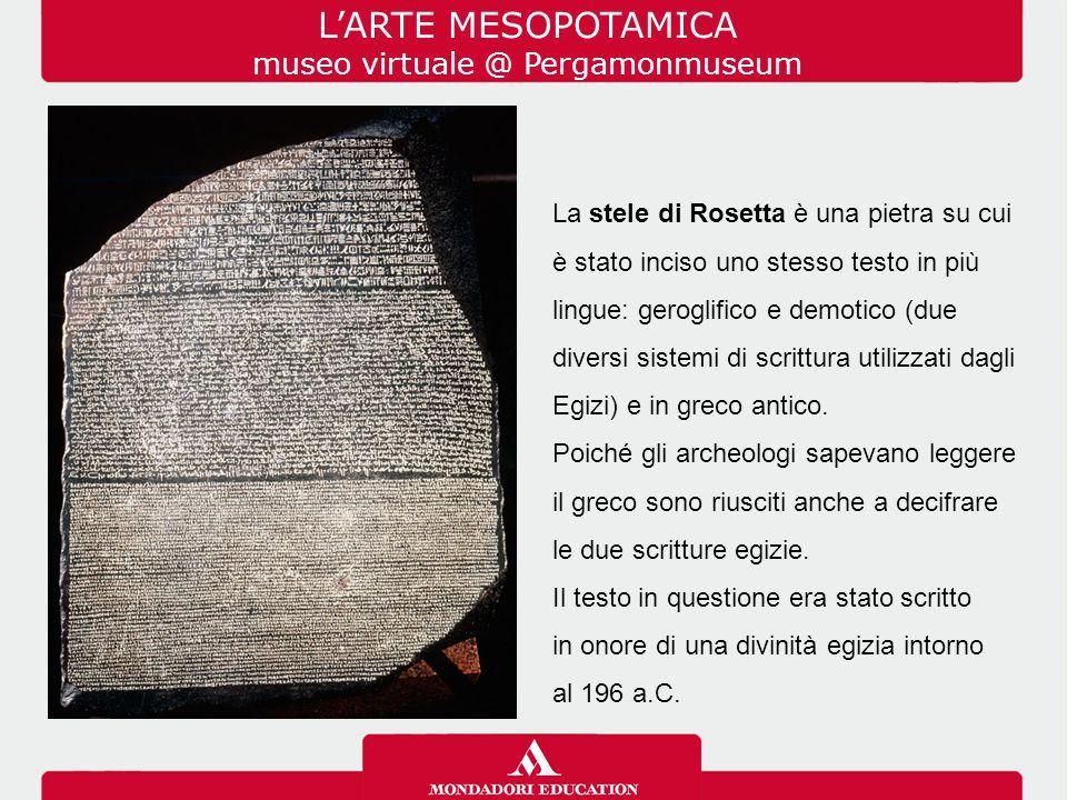 La stele di Rosetta è una pietra su cui è stato inciso uno stesso testo in più lingue: geroglifico e demotico (due diversi sistemi di scrittura utilizzati dagli Egizi) e in greco antico.