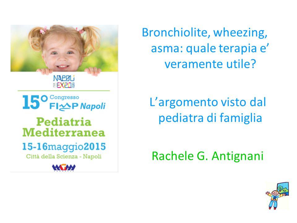 Bronchiolite, wheezing, asma: quale terapia e' veramente utile? L'argomento visto dal pediatra di famiglia Rachele G. Antignani